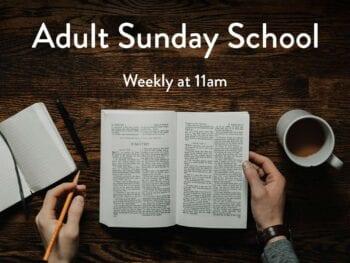 Adult Sunday School - weekly 11am