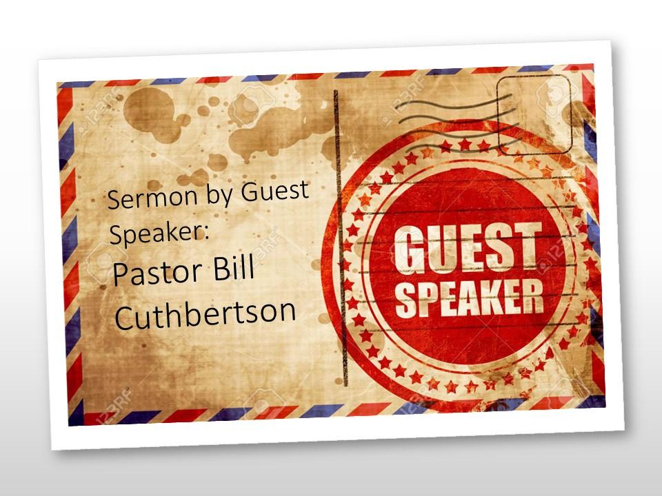 """""""Guest Speaker:  Pastor Bill Cuthbertson"""""""