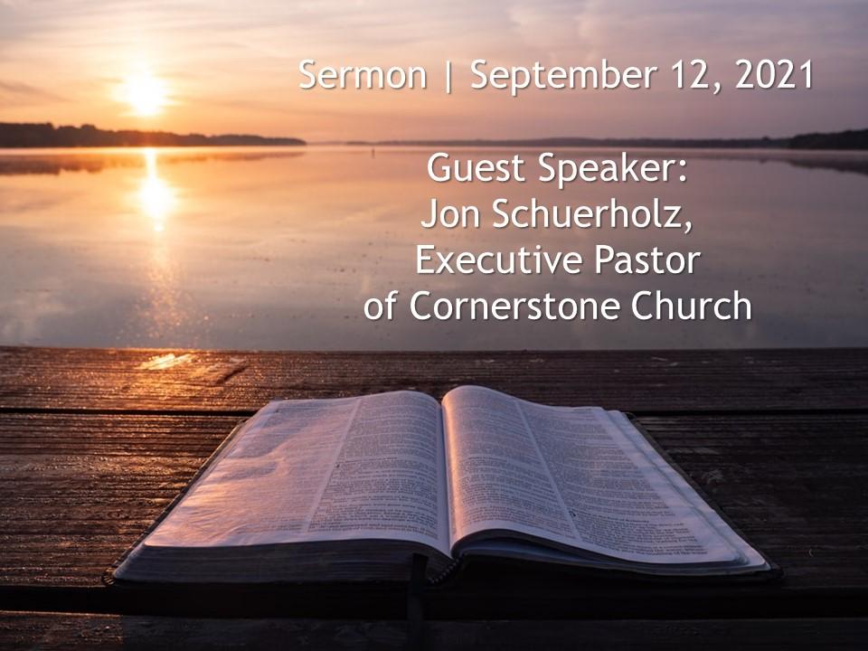 """Guest Speaker:  Jon Schuerholz, Executive Pastor of Cornerstone Church"""